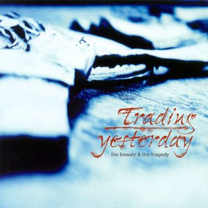 Trading Yesterday альбом The Beauty & The Tragedy
