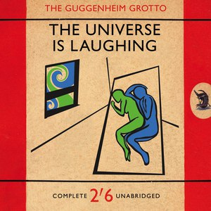 The Guggenheim Grotto альбом The Universe Is Laughing
