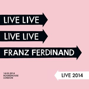 Franz Ferdinand альбом Live 2014 at the London Roundhouse