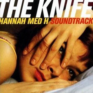 The Knife альбом Hannah Med H Soundtrack