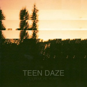 Teen Daze альбом Four More Years