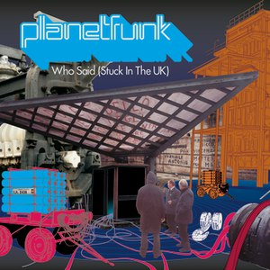 Planet Funk альбом Who Said (Stuck in the UK)