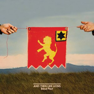 Blind Pilot альбом And Then Like Lions