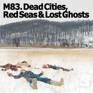 M83 альбом Dead Cities, Red Seas & Lost Ghosts