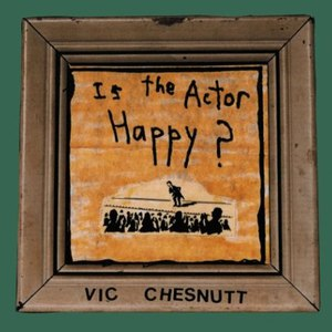 Vic Chesnutt альбом Is the Actor Happy?