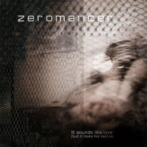 Zeromancer альбом It Sounds Like Love (But It Looks Like Sex)