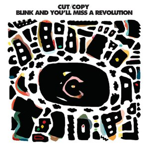 Cut Copy альбом Blink And You'll Miss A Revolution