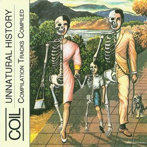 Coil альбом Unnatural History (Compilation Tracks Compiled)