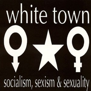 WHITE TOWN альбом Socialism, Sexism & Sexuality