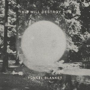 This Will Destroy You альбом Tunnel Blanket