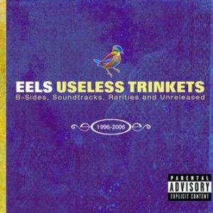 eels альбом Useless Trinkets-B Sides, Soundtracks, Rarieties and Unreleased 1996-2006