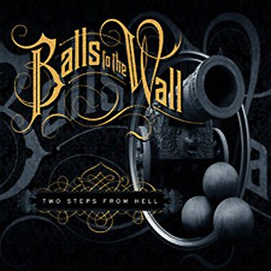 Two Steps From Hell альбом Balls To The Wall