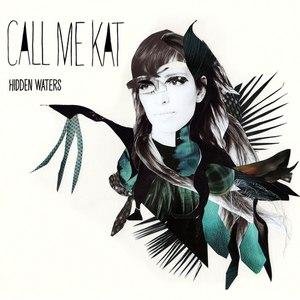 CALLmeKAT альбом Hidden Waters