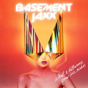 Basement Jaxx альбом What a Difference Your Love Makes