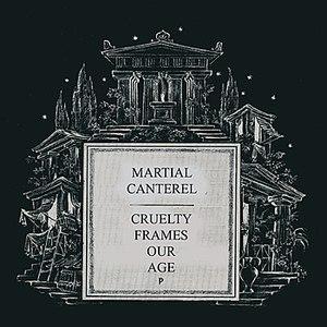 Martial Canterel альбом Cruelty Frames Our Age