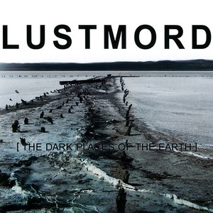 Lustmord альбом [ THE DARK PLACES OF THE EARTH ]