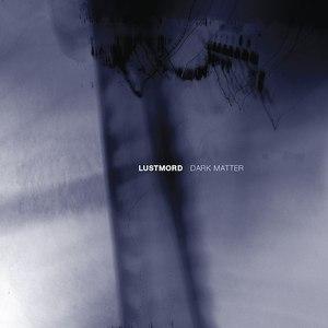 Lustmord альбом Dark Matter