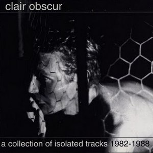 Clair Obscur альбом A Collection Of Isolated Tracks 1982-1988