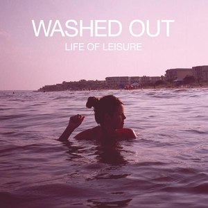 Washed Out альбом Life of Leisure