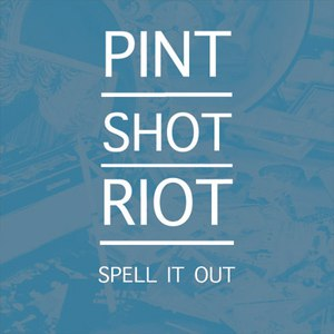 Pint Shot Riot альбом Spell It Out