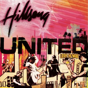 Hillsong United альбом Look To You (Live)