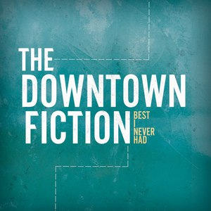 The Downtown Fiction альбом Best I Never Had