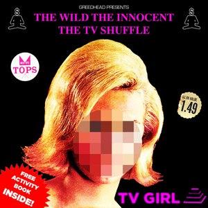 TV Girl альбом The Wild, The Innocent, The TV Shuffle