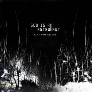 God Is An Astronaut альбом Far From Refuge (2011 Remastered Edition)