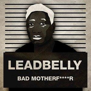 Leadbelly альбом Bad Motherf****r