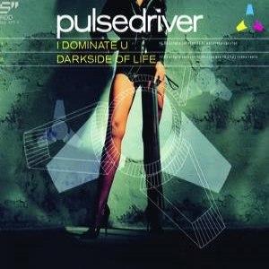 Pulsedriver альбом I Dominate U / Darkside Of Life