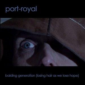 Port-Royal альбом Balding Generation (Losing Hair as We Lose Hope)