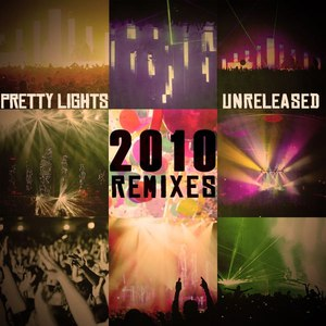 Pretty Lights альбом Unreleased 2010 Remixes