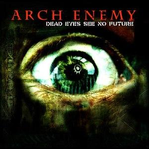 Arch Enemy альбом Dead Eyes See No Future