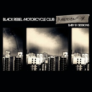 Black Rebel Motorcycle Club альбом American X: Baby 81 Sessions