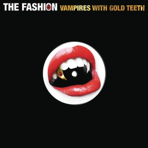 The Fashion альбом Vampires With Gold Teeth