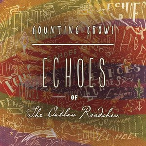 Counting Crows альбом Echoes of the Outlaw Roadshow