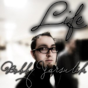 Bobby Yarsulik альбом Life