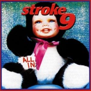 Stroke 9 альбом All In