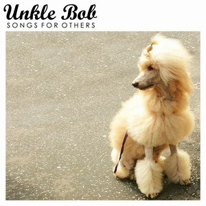 Unkle Bob альбом Songs For Others
