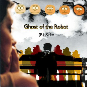 ghost of the robot альбом B-Sider