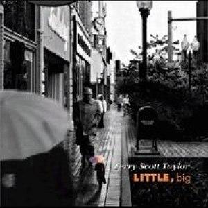 Terry Scott Taylor альбом Little, Big