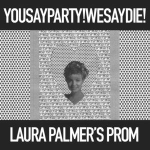 You Say Party! We Say Die! альбом Laura Palmer's Prom (Single)