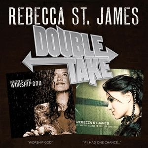 Rebecca St. James альбом Double Take: If I Had One Chance To Tell You Something & worship GOD