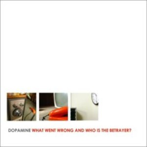 Dopamine альбом What Went Wrong And Who Is The Betrayer?