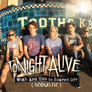 Tonight Alive альбом What Are You So Scared Of? (Acoustic)