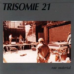 Trisomie 21 альбом Raw Material