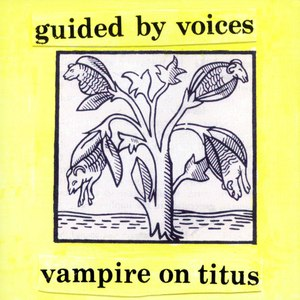 Guided By Voices альбом Vampire on Titus