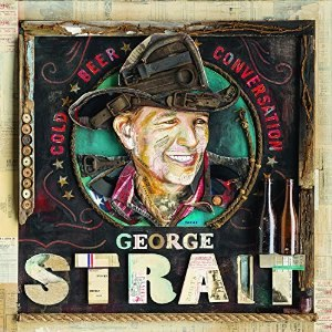 George Strait альбом Cold Beer Conversation