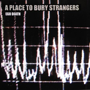 A Place To Bury Strangers альбом Ego Death