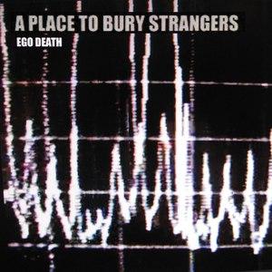 Альбом A Place To Bury Strangers Ego Death